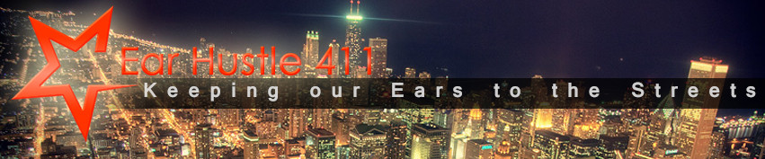 EarHustle411 - Keeping Our Ears To The Streets