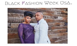Black Fashion America Presents the 2nd Annual Black Fashion Week USA February 21st through February 27th 2016 in Chicago